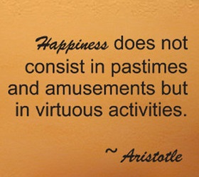 happiness according to aristotle Happiness is best pursued by being a good person the human good turns out to be the soul's activity that expresses virtue -aristotle aristotle tells us that.