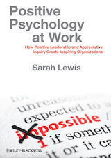 Positive Psychology at Work: How Positive Leadership and Appreciative Inquiry Create Inspiring Organizations.