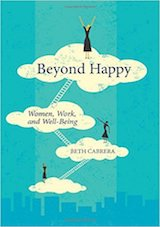 Beyond Happy: Women, Work, and Well-Being.