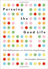Pursuing the Good Life: 100 Reflections on Positive Psychology.