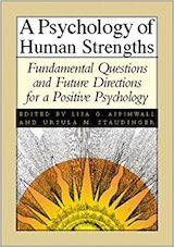 Aspinwall, L. G., & Staudinger, U. M. (Eds.). (2003). A psychology of human strengths: Fundamental questions and future directions for a positive psychology. Washington, DC: American Psychological Association