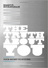 Buckingham, M. (2008). The truth about you. Nashville, TN- Thomas Nelson.