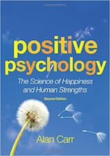 Carr, A. (2011). Positive Psychology- The Science of Happiness and Human Strengths (2nd ed). Hove, UK- Routledge.