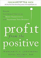 Greenberg, M. & Maymin, S. (2013). Profit from the Positive- Proven Leadership Strategies to Boost Productivity and Transform Your Business. New York- McGraw Hill Education.