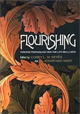 Keyes, C. L. M. & Haidt, J. (Eds.). (2002). Flourishing- Positive psychology and the life well-lived. Washington DC- American Psychological Association