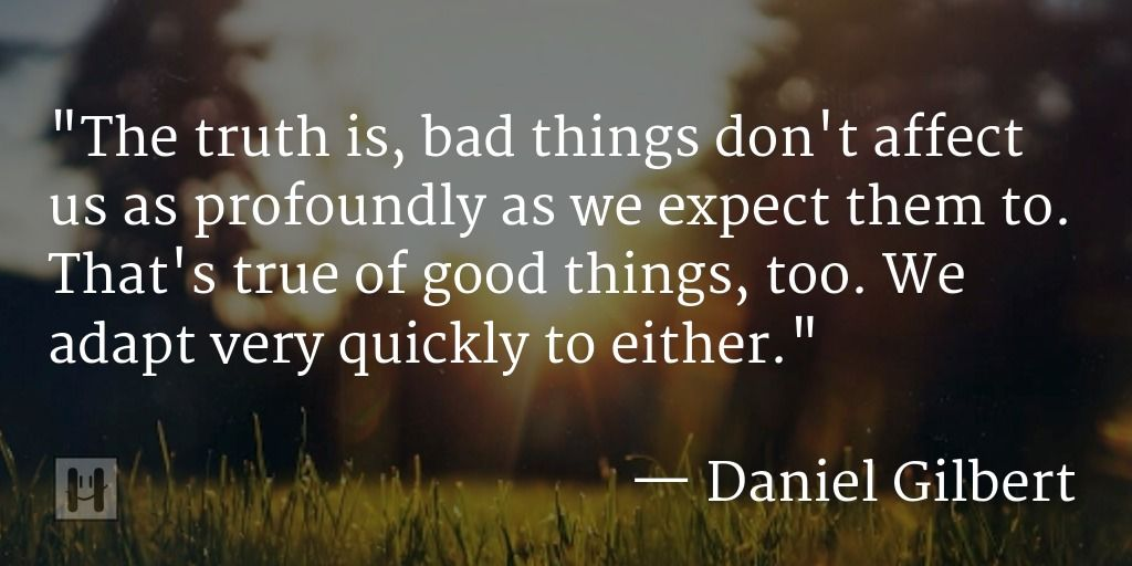 Daniel Gilbert Positive Psychology Quotes