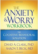 The Anxiety and Worry Workbook- The Cognitive Behavioral Solution
