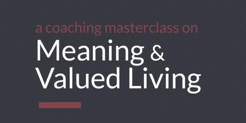 Meaning & Valued Living Coaching Masterclass© Open for Enrollment this Thursday