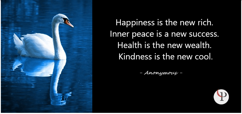 Happiness is the new rich. Inner peace is a new success. Health is the new wealth. Kindness is the new cool.