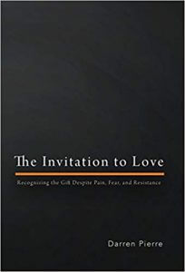 The invitation to love: Recognizing the Gift Despite Pain, Fear, and Resistance