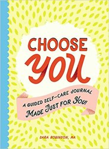 Choose You: A Guided Self-Care Journal Made Just For You!