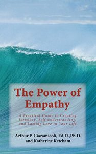 The Power of Empathy A Practical Guide to Creating Intimacy, Self-Understanding and Lasting Love