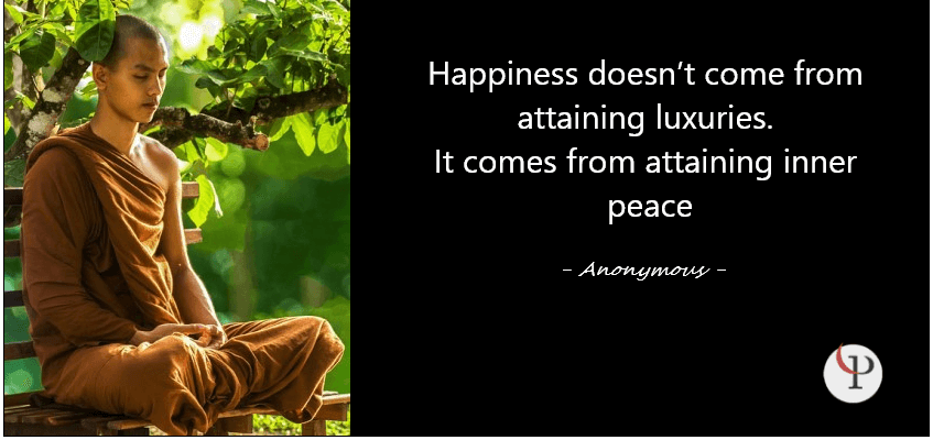 Happiness doesn't come from attaining luxuries. It comes from attaining inner peace.
