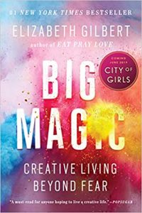Big Magic, Creative Living Beyond Fear
