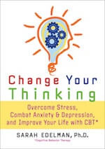 Change Your Thinking- Overcome Stress, Anxiety, and Depression, and Improve Your Life with CBT