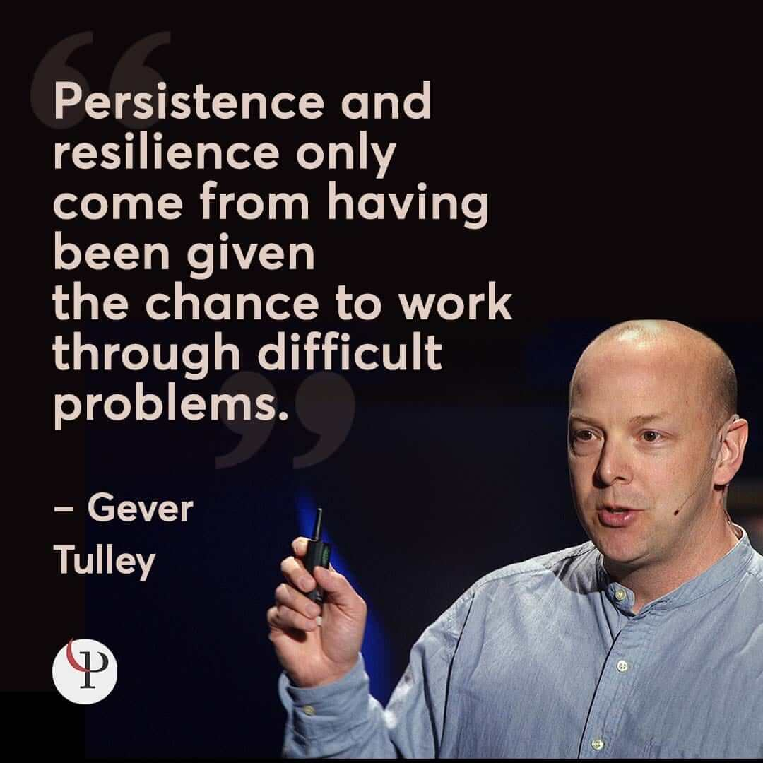 Gever Tulley persistence quote