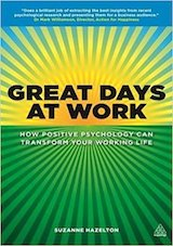Great Days at Work: How Positive Psychology can Transform Your Working Life.