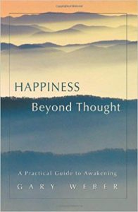 Happiness Beyond Thought: A Practical Guide to Awakening by Gary Weber