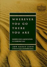 Wherever You Go, There You Are: Mindfulness Meditation in Everyday Life.