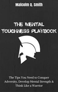 The Mental Toughness Playbook:The Tips You Need to Conquer Adversity, Develop Mental Strength, & Think Like a Warrior