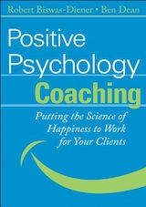 Biswar-Diener, R., Dean, B. (2007). Positive Psychology Coaching: Putting the Science of Happiness to Work for your Clients. Wiley.