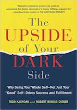 Biswas-Diener, R., Kashdan, T., (2014), The Upside of Your Dark Side, Hudson Street Press (September 25, 2014)