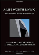 Csikszentmihalyi, M. & Csikszentmihalyi, I. (Eds.). (2006). A life worth living- Contributions to positive psychology. New York- Oxford University Press.
