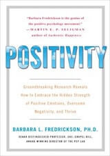 Fredrickson, B. L. (2009). Positivity- Groundbreaking Research Reveals How to Embrace the Hidden Strength of Positive Emotions, Overcome Negativity, and Thrive. New York- Crown.