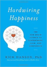 Hanson, R. (2016). Hardwiring Happiness- The New Brain Science of Contentment, Calm, and Confidence. New York- Harmony.